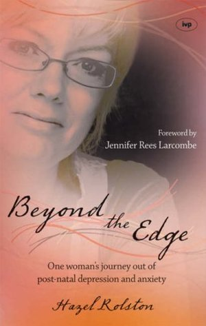 Beyond the Edge: One Woman's Journey Out of Post-natal Depression and Anxiety