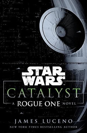 Catalyst (Star Wars): A Rogue One Novel HC