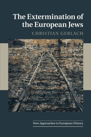Extermination of the European Jews (New Approaches to European History), The