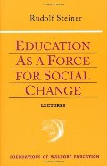 Education as a Force (Foundations of Waldorf Education)