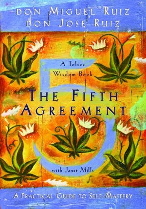 Fifth Agreement: A Practical Guide To Self-Mastery (A Toltec Wisdom Book), The