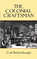 Colonial Craftsman (Anson G. Phelps Lectureship on Early American History.), The