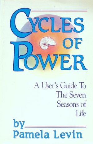 Cycles of Power: A User's Guide to the Seven Seasons of Life