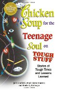 Chicken Soup for the Teenage Soul on Tough Stuff: Stories of Tough Times and Lessons Learned