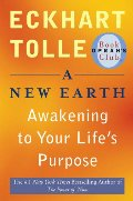New Earth: Awakening to Your Life's Purpose (Oprah's Book Club, Selection 61), A