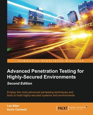 Advanced Penetration Testing for Highly-Secured Environments, 2nd Edition