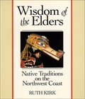 Wisdom of the elders: Native traditions on the Northwest Coast, the Nuu-chah-nulth, Southern Kwakiutl and Nuxalk