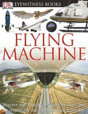DK Eyewitness Books - Flying Machine