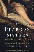 Peabody Sisters: Three Women Who Ignited American Romanticism, The