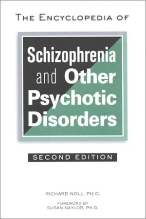 Encyclopedia of Schizophrenia and Other Psychotic Disorders (Facts on File Library of Health & Living)