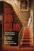 Best of John Bellairs: The House with a Clock in Its Walls; The Figure in the Shadows; The Letter, the Witch, and the Ring, The