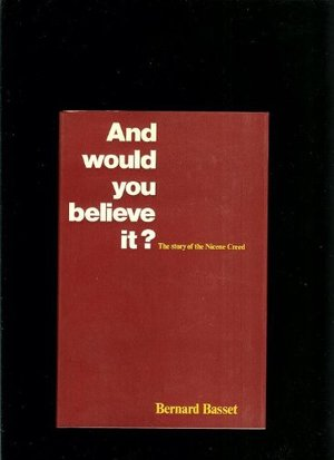And Would You Believe It?: Story of the Nicene Creed