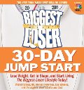 Biggest Loser 30-Day Jump Start: Lose Weight, Get in Shape, and Start Living the Biggest Loser Lifestyle Today!, The