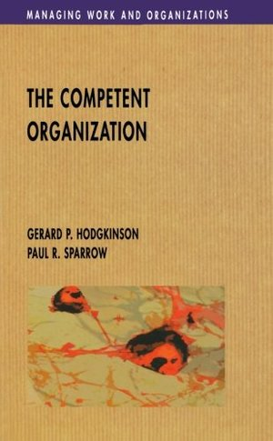 Competent Organization: A Psychological Analysis of the Strategic Management Process (Managing Work and Organizations), The