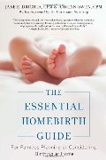 Essential Homebirth Guide: For Families Planning or Considering Birthing at Home, The