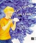 Can I Catch It Like A Cold?: A Story To Help Children Understand A Parent's Depression