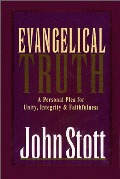 Evangelical Truth : A Personal Plea for Unity, Integrity and Faithfulness