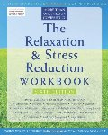 Relaxation and Stress Reduction Workbook: Sixth Edition, The