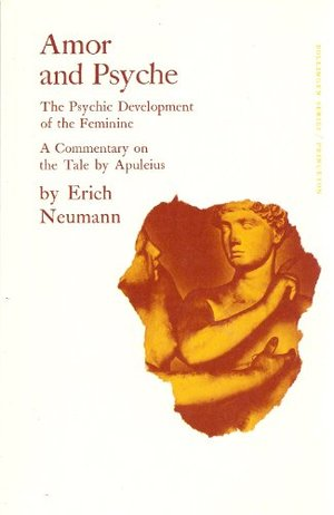 Amor and Psyche: The Psychic Development of the Feminine A Commentary on the Tale by Apuleius