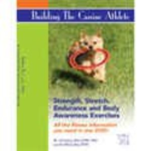 Building the Canine Athlete: Strength, Stretch, Endurance and Body Awareness Exercises [Interactive DVD]