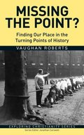 Missing the Point: Finding Our Place in the Turning Points of History (Exploring Christianity Series)