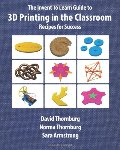 Invent To Learn Guide to 3D Printing in the Classroom: Recipes for Success, The