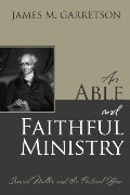 Able and Faithful Ministry: Samuel Miller and the Pastoral Office, An
