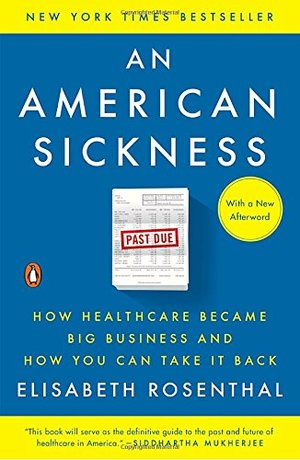 American Sickness: How Healthcare Became Big Business and How You Can Take It Back, An