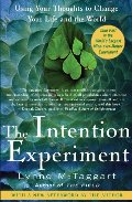 Intention Experiment: Using Your Thoughts to Change Your Life and the World, The