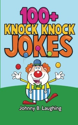 100+ Knock Knock Jokes: Funny Knock Knock Jokes for Kids (Funny Jokes for Kids)
