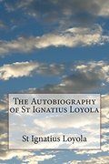Autobiography of St Ignatius Loyola, The