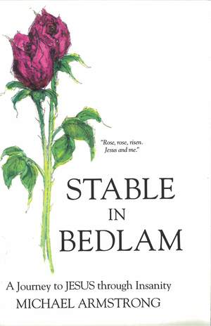 Stable in Bedlam: A Journey to Jesus through Insanity