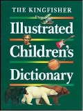 Kingfisher Illustrated Children's Dictionary, The