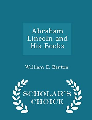 Abraham Lincoln and His Books - Scholar's Choice Edition