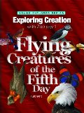 Exploring Creation with Zoology 1: Flying Creatures of the Fifth Day -- Young Explorers Series (Young Explorer (Apologia Educational Ministries))