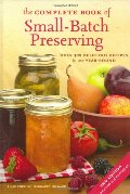 Complete Book of Small-Batch Preserving: Over 300 Recipes to Use Year-Round, The