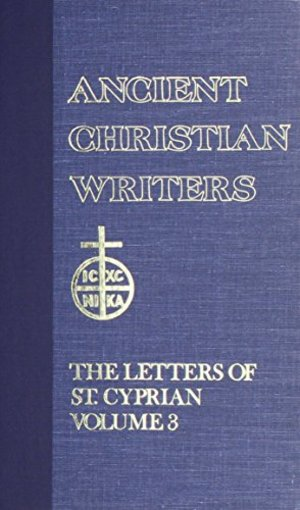 Ancient Christian Writers 46. The Letters of St. Cyprian of Carthage, Vol. 3