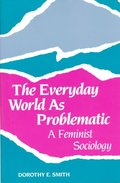 Everyday World As Problematic: A Feminist Sociology