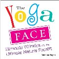 Yoga Face: Eliminate Wrinkles with the Ultimate Natural Facelift, The