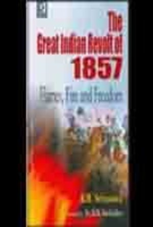 Great Indian Revolt of 1857: Flames, Fire and Freedom, The