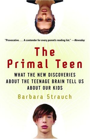 Primal Teen: What the New Discoveries about the Teenage Brain Tell Us about Our Kids, The