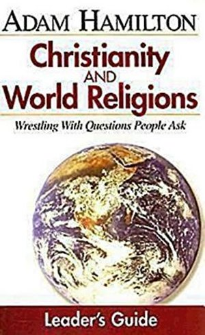 Christianity & World Religions: Wrestling With Questions People Ask (Leader's Guide)