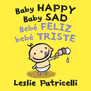 Baby Happy Baby Sad/Bebè feliz bebè triste (Leslie Patricelli board books) (Spanish Edition)