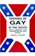 Growing Up Gay in the South : Race, Gender, and Journeys of the Spirit