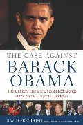 Case Against Barack Obama: The Unlikely Rise and Unexamined Agenda of the Media's Favorite Candidate, The