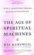 Age of Spiritual Machines: When Computers Exceed Human Intelligence, The