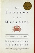 Emperor of All Maladies: A Biography of Cancer, The