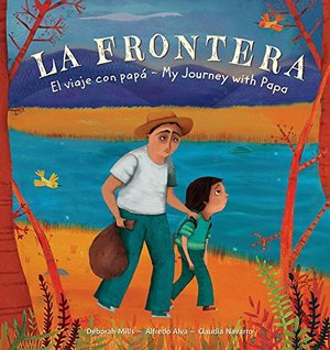 La Frontera: El Viaje Con Papá/ My Journey With Papa (English and Spanish Edition)