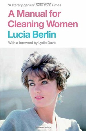 Manual for Cleaning Women: Selected Stories, A