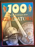 100 Things You Should Know About Gladiators (100 Things You Should Know About...)
